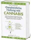 Ganzheitliche Heilung mit Cannabis: Depression, Schmerz, Krebs, Entzündung, Migräne, MS, Demenz....