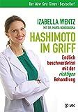 Hashimoto im Griff: Endlich beschwerdefrei mit der richtigen Behandlung. Warum Hashimoto-Symptome...