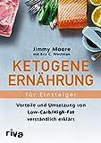 Ketogene Ernährung für Einsteiger: Vorteile und Umsetzung von Low-Carb/High-Fat verständlich...
