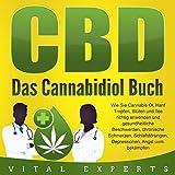 CBD: Das Cannabidiol Buch: Wie Sie Cannabis Öl, Hanf Tropfen, Blüten und Tee richtig anwenden und...