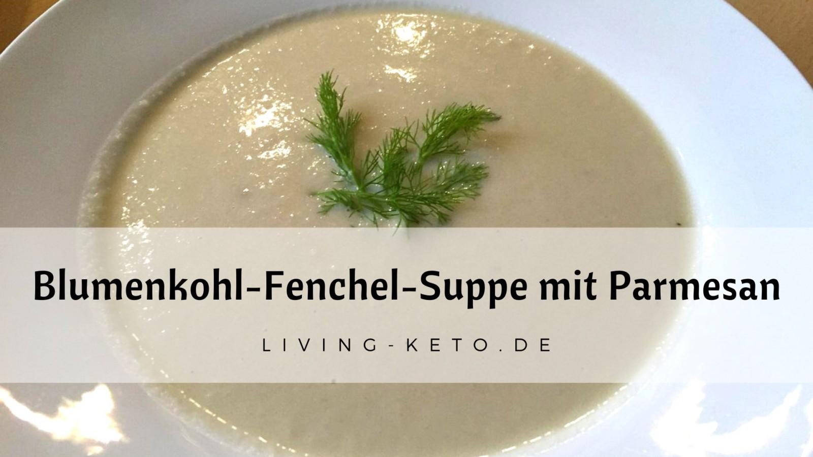 Blumenkohl-Fenchel-Suppe mit Parmesan – ketogen