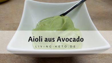 Aioli aus Avocado – ketogen und lecker