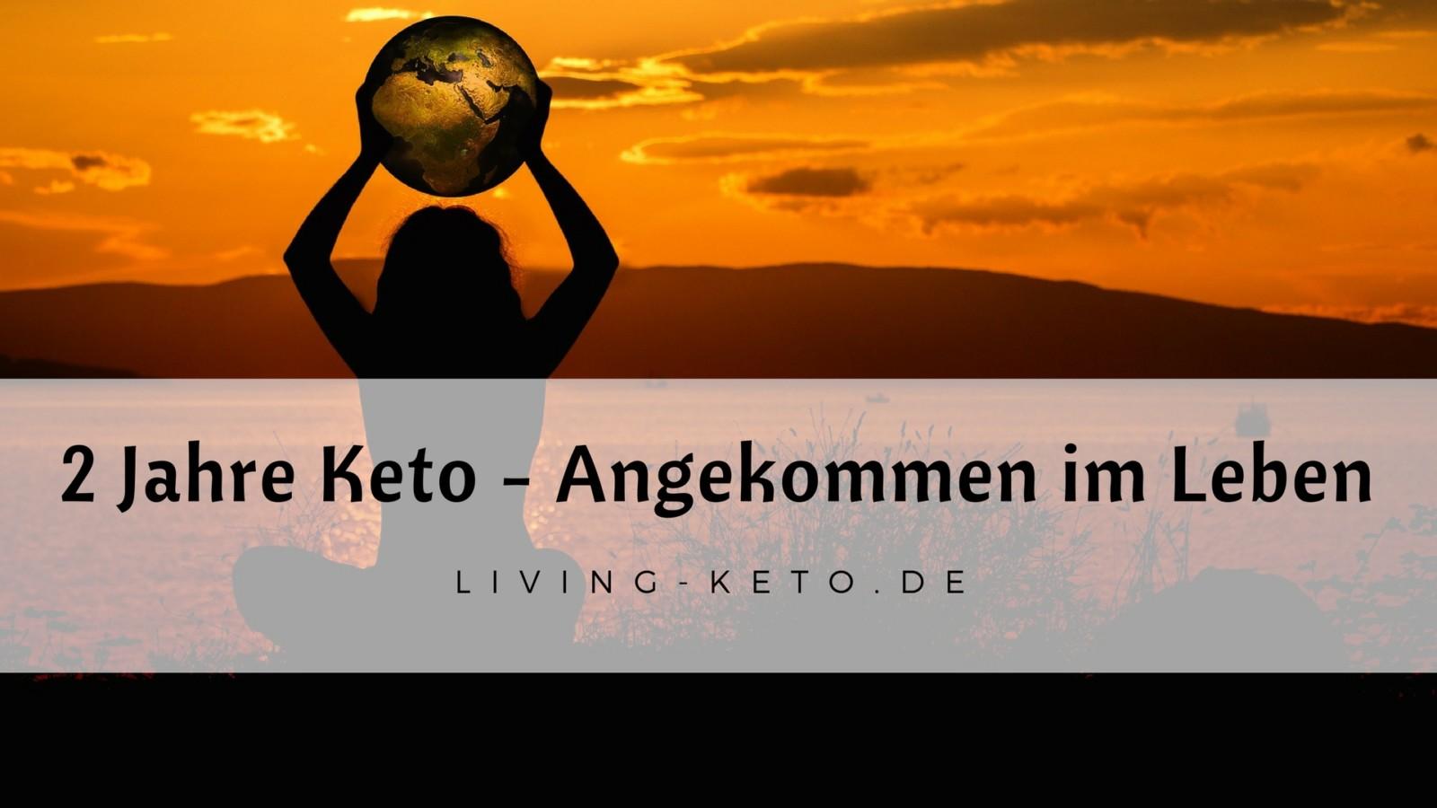 2 Jahre Keto (Teil 6) – Angekommen in meinem Leben