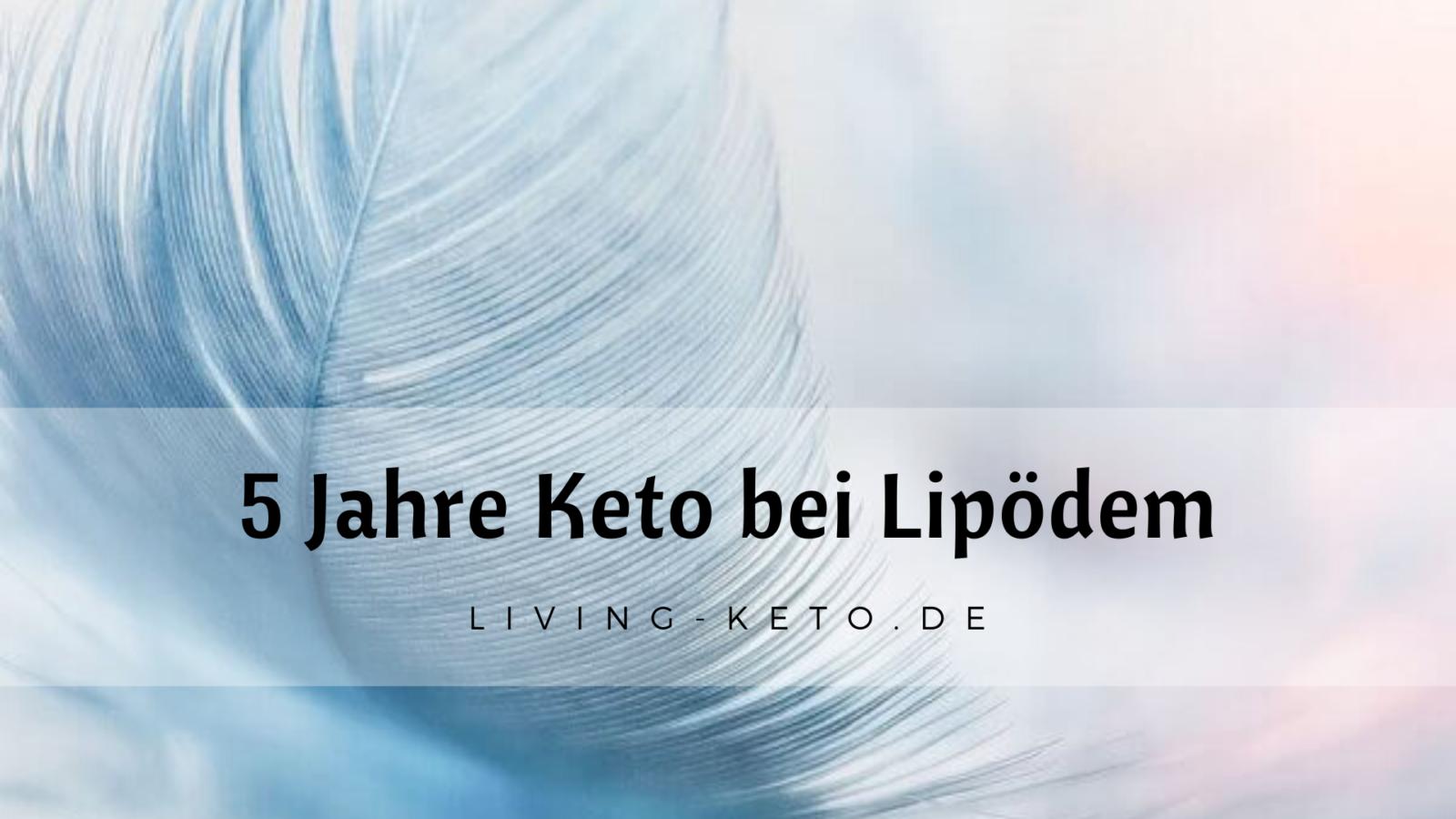 5 Jahre ketogene Ernährung – mit Lipödem
