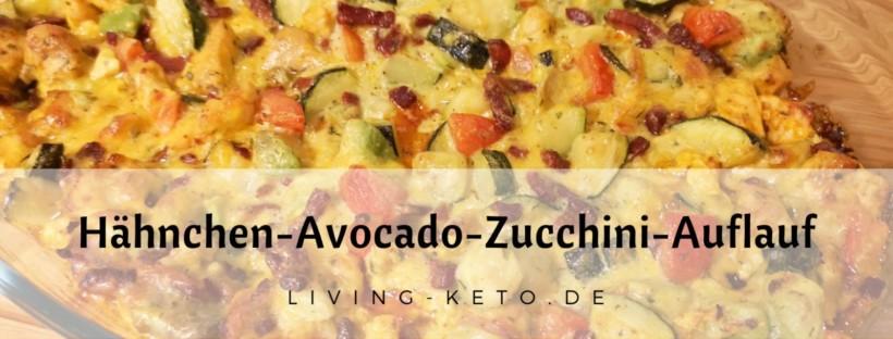 Ketogener Hähnchen Avocado Zucchini Auflauf