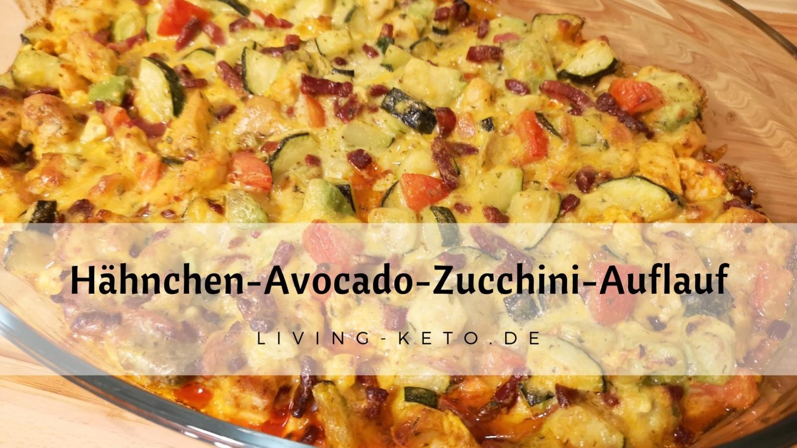 Ketogener Hähnchen-Avocado-Zucchini-Auflauf